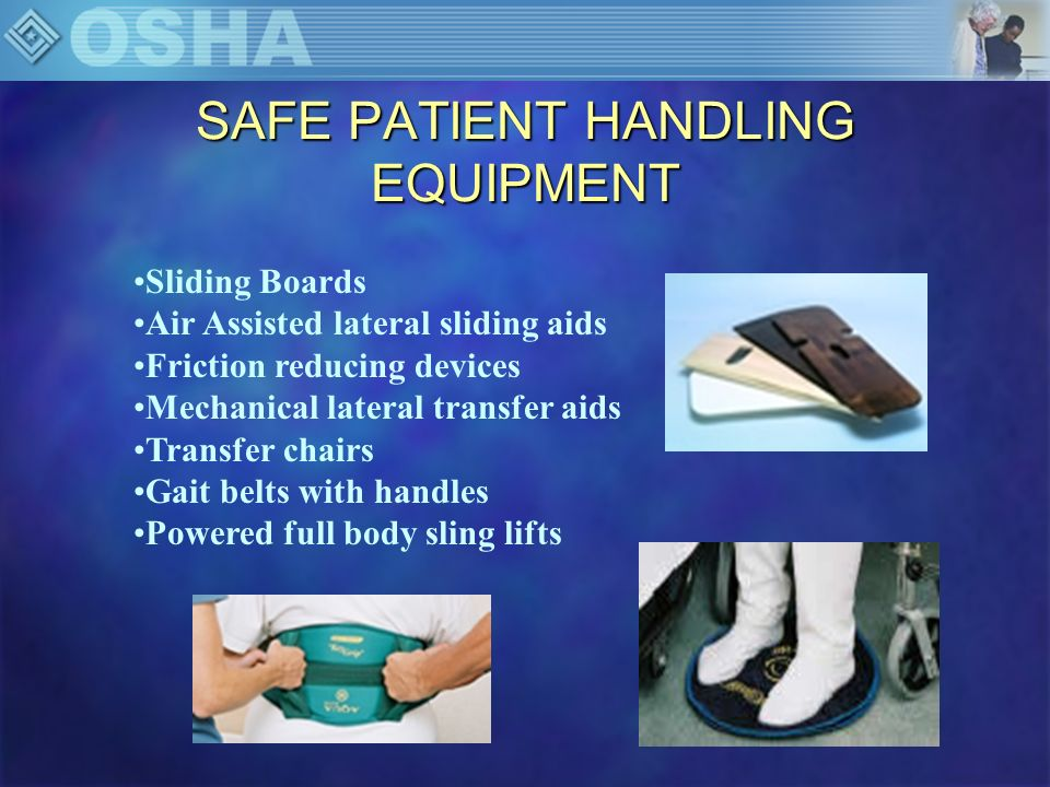 SAFE PATIENT HANDLING EQUIPMENT Sliding Boards Air Assisted lateral sliding aids Friction reducing devices Mechanical lateral transfer aids Transfer c
