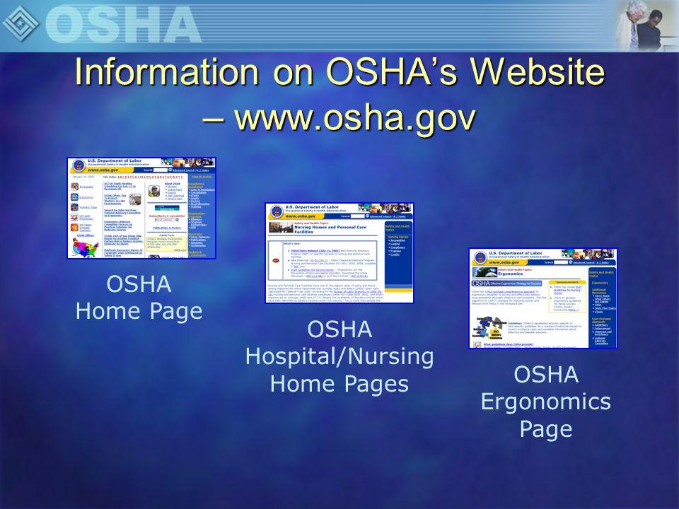Information on OSHAs Website – www.osha.gov OSHA Home Page OSHA Hospital/Nursing Home Pages OSHA Ergonomics Page