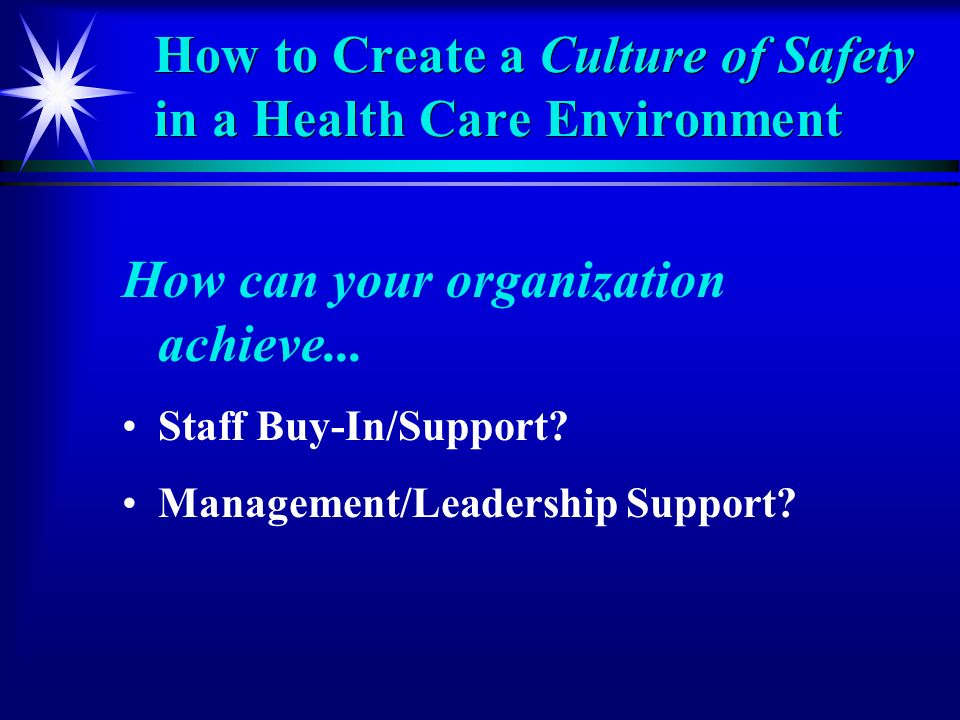 How to Create a Culture of Safety in a Health Care Environment How can your organization achieve...