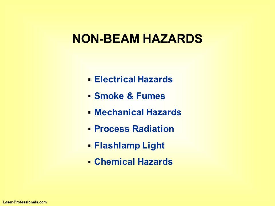 NON-BEAM HAZARDS Electrical Hazards Smoke & Fumes Mechanical Hazards Process Radiation Flashlamp Light Chemical Hazards Laser-Professionals.com