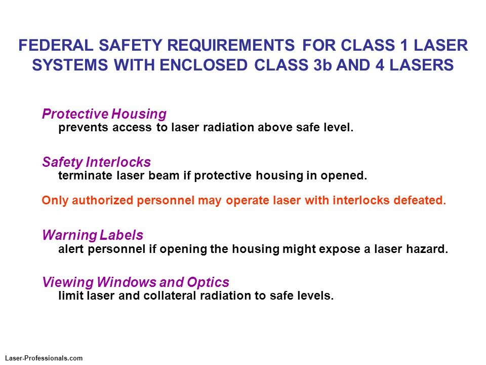 FEDERAL SAFETY REQUIREMENTS FOR CLASS 1 LASER SYSTEMS WITH ENCLOSED CLASS 3b AND 4 LASERS Protective Housing prevents access to laser radiation above