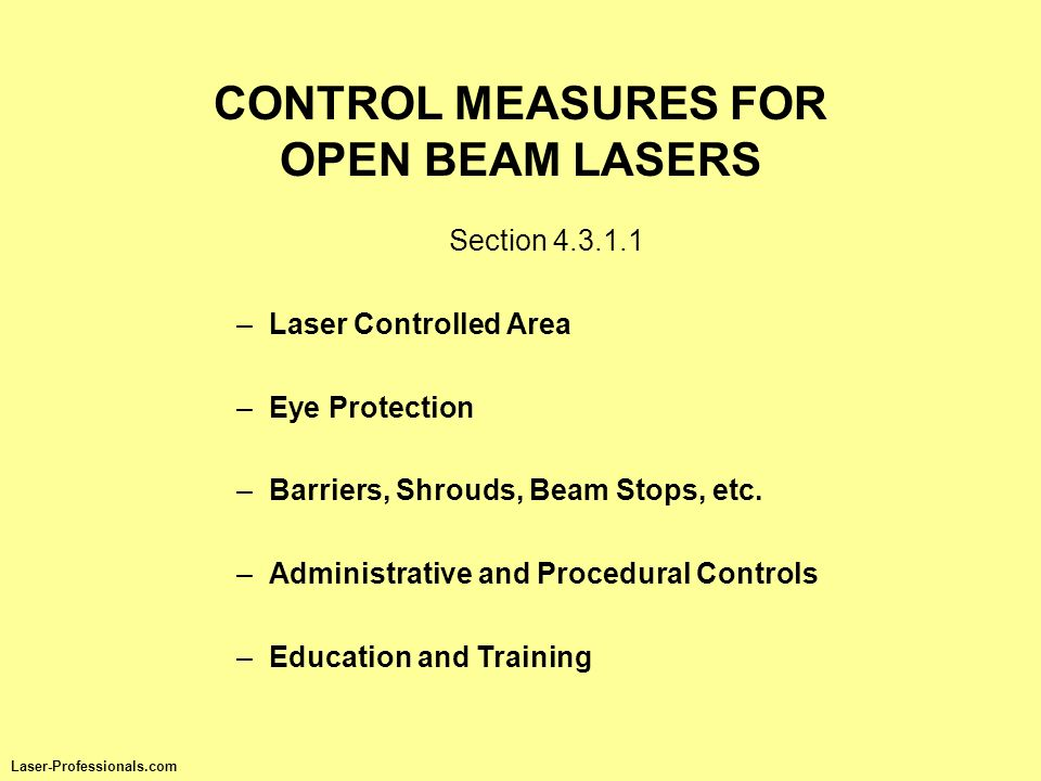 Section 4.3.1.1 –Laser Controlled Area –Eye Protection –Barriers, Shrouds, Beam Stops, etc. –Administrative and Procedural Controls –Education and Tra