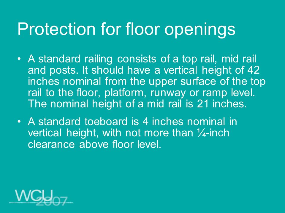 Protection for floor openings A standard railing consists of a top rail, mid rail and posts. It should have a vertical height of 42 inches nominal fro