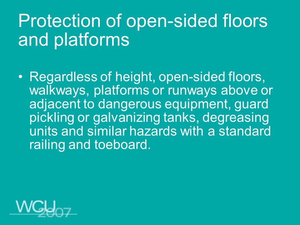 Protection of open-sided floors and platforms Regardless of height, open-sided floors, walkways, platforms or runways above or adjacent to dangerous e