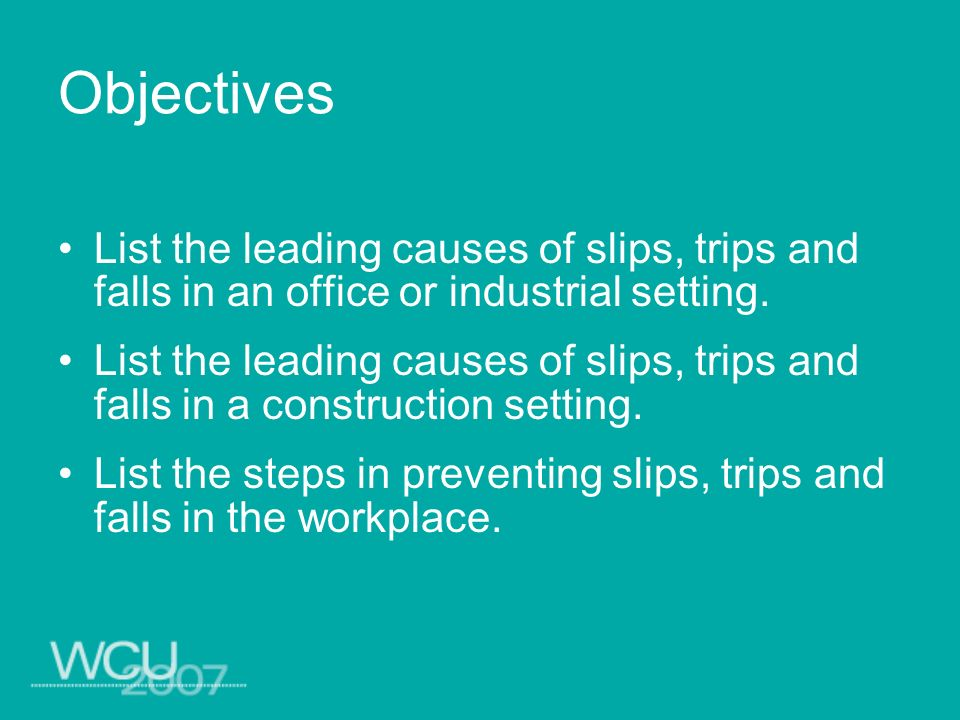 Definitions Slip – To slide involuntarily and lose one s balance or foothold Trip – A stumble or fall, usually at the same level Fall – To lose an upright or erect position suddenly; this can be to the same level or a different level