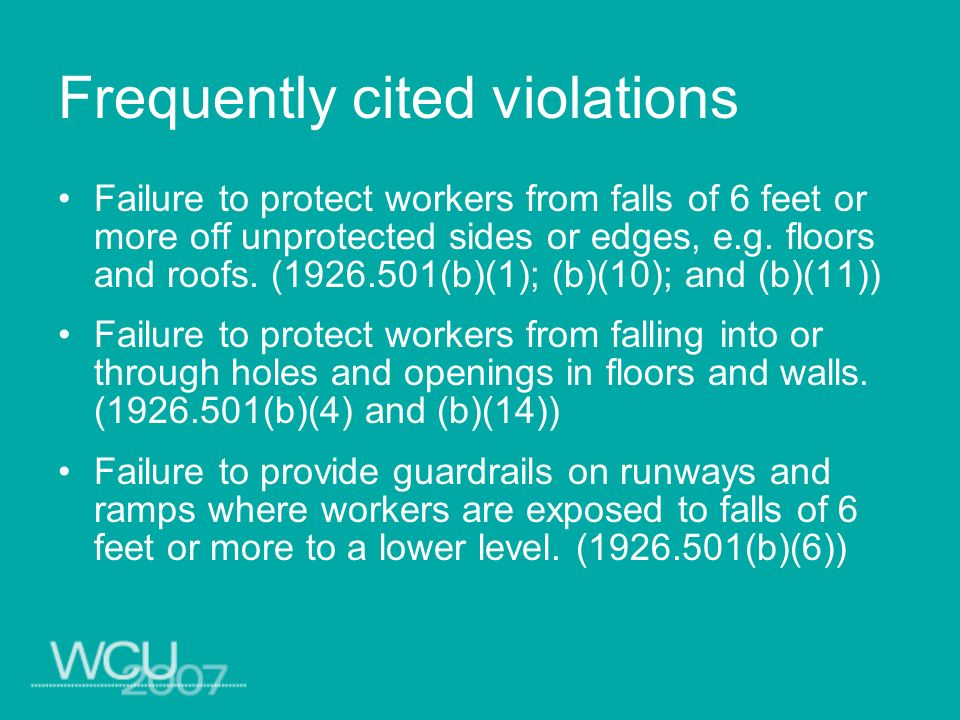 Frequently cited violations Failure to protect workers from falls of 6 feet or more off unprotected sides or edges, e.g. floors and roofs. (1926.501(b