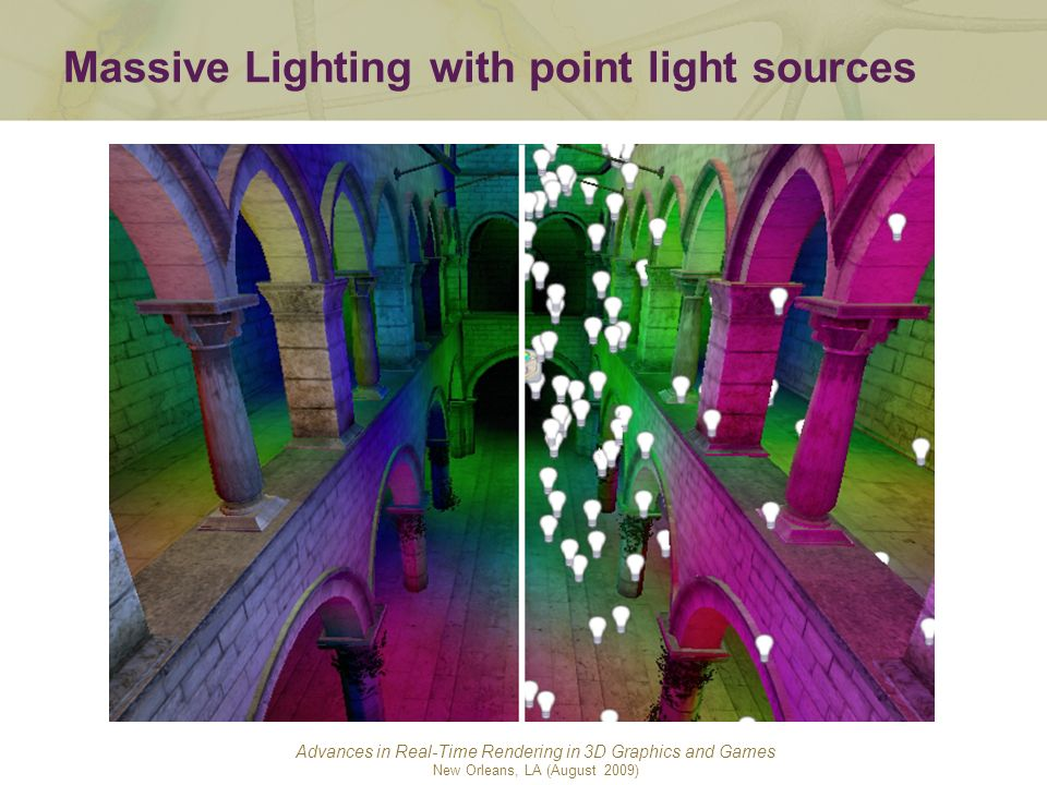 Advances in Real-Time Rendering in 3D Graphics and Games New Orleans, LA (August 2009) Massive Lighting with point light sources