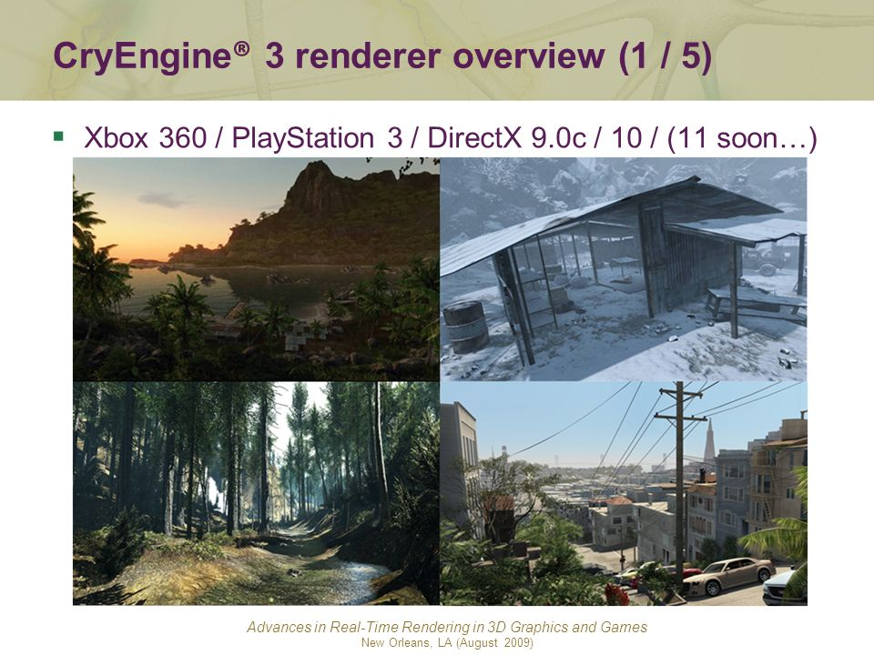Advances in Real-Time Rendering in 3D Graphics and Games New Orleans, LA (August 2009) ® CryEngine ® 3 renderer overview (1 / 5)