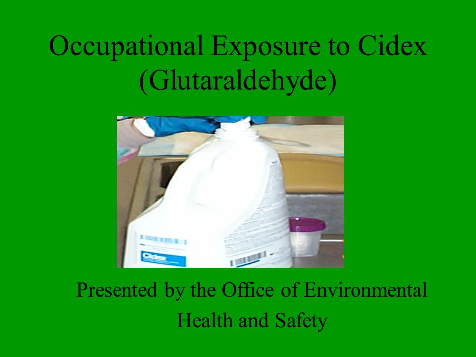 Occupational Exposure to Cidex (Glutaraldehyde) Presented by the Office of Environmental Health and Safety