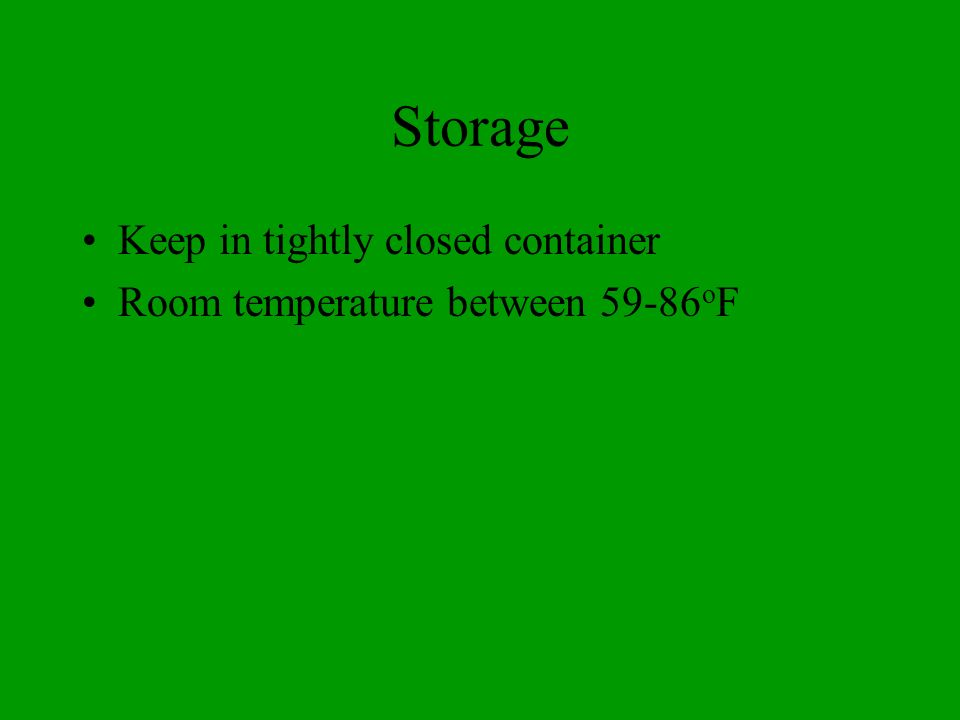 Storage Keep in tightly closed container Room temperature between 59-86 o F