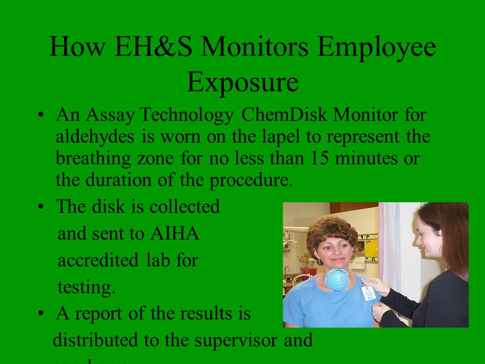 How EH&S Monitors Employee Exposure An Assay Technology ChemDisk Monitor for aldehydes is worn on the lapel to represent the breathing zone for no les