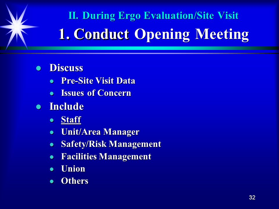 32 1. Conduct II. During Ergo Evaluation/Site Visit 1. Conduct Opening Meeting l Discuss l Pre-Site Visit Data l Issues of Concern l Include l Staff l
