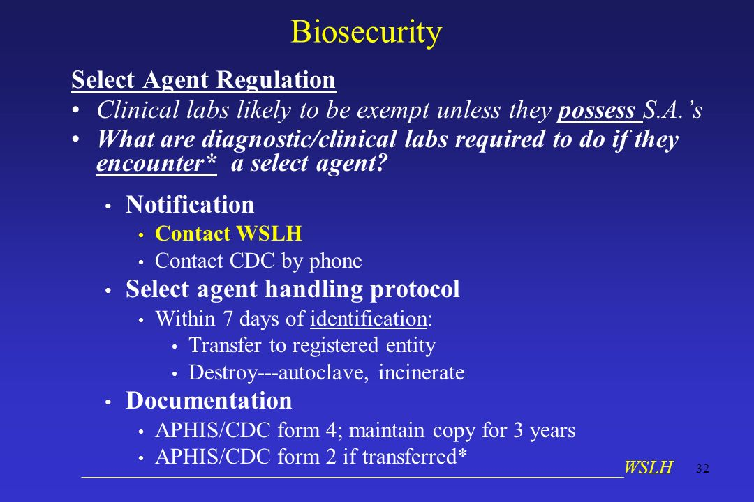__________________________________________________________WSLH 32 Biosecurity Select Agent Regulation Clinical labs likely to be exempt unless they possess S.A.s What are diagnostic/clinical labs required to do if they encounter* a select agent.