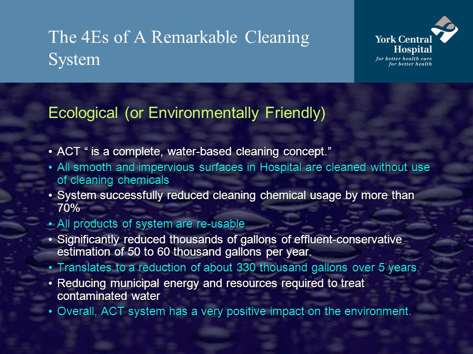 The 4Es of A Remarkable Cleaning System Ecological (or Environmentally Friendly) ACT is a complete, water-based cleaning concept.ACT is a complete, wa
