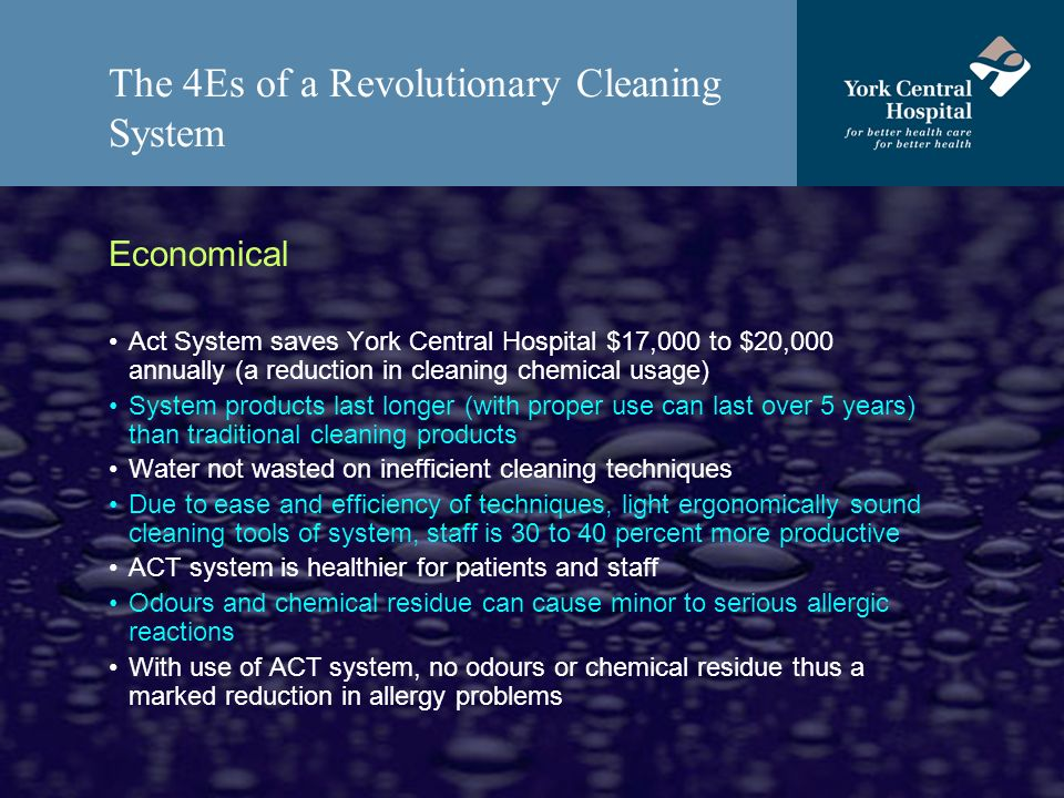 The 4Es of a Revolutionary Cleaning System Economical Act System saves York Central Hospital $17,000 to $20,000 annually (a reduction in cleaning chem