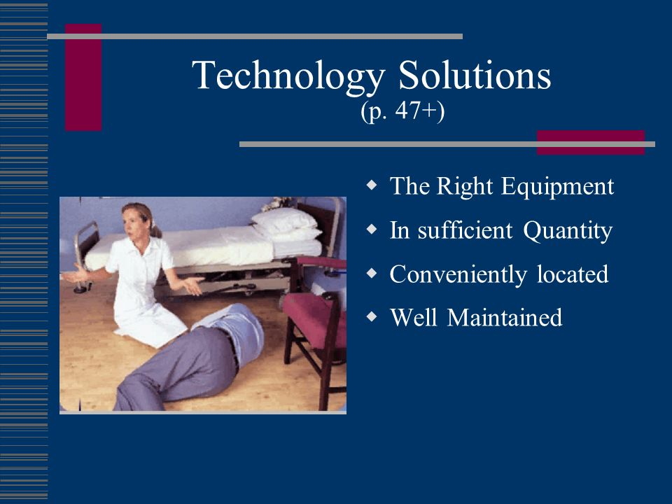 Technology Solutions (p. 47+) The Right Equipment In sufficient Quantity Conveniently located Well Maintained