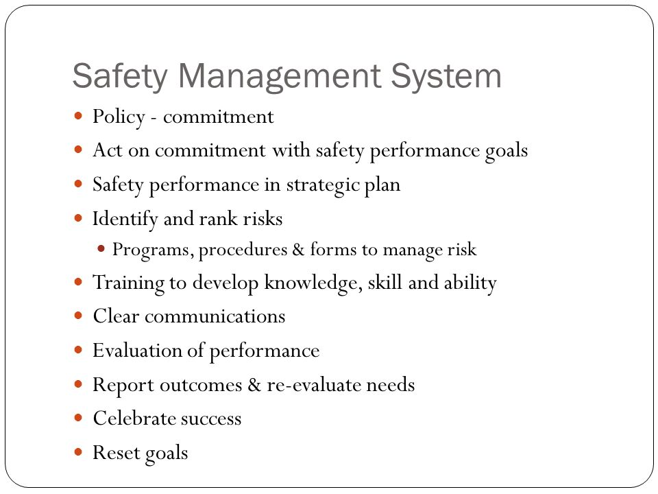 Safety Management System Policy - commitment Act on commitment with safety performance goals Safety performance in strategic plan Identify and rank ri