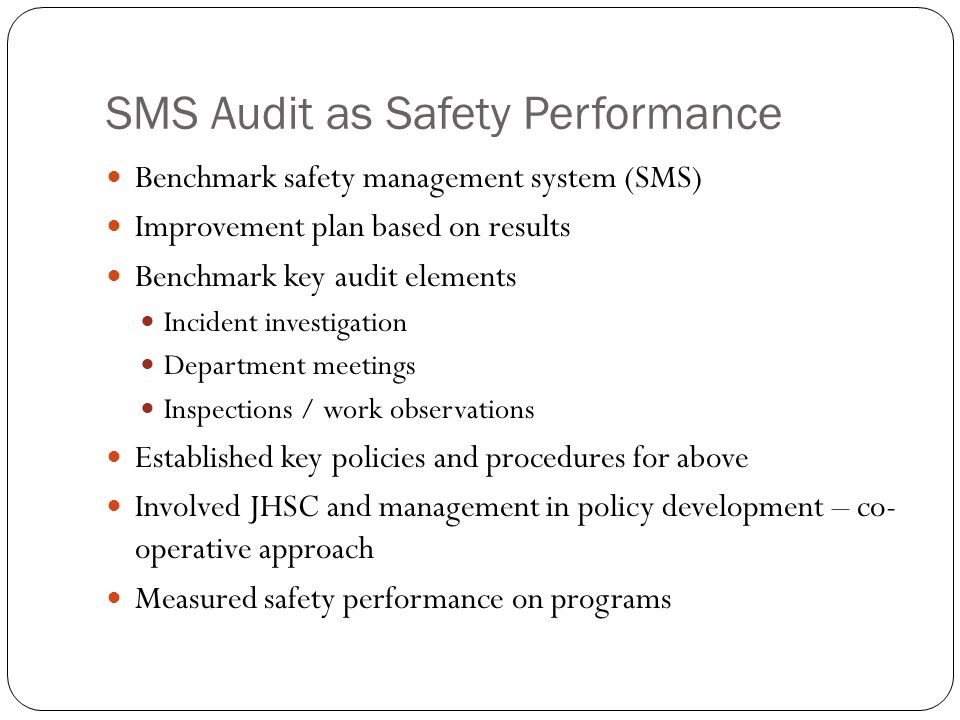 SMS Audit as Safety Performance Benchmark safety management system (SMS) Improvement plan based on results Benchmark key audit elements Incident inves