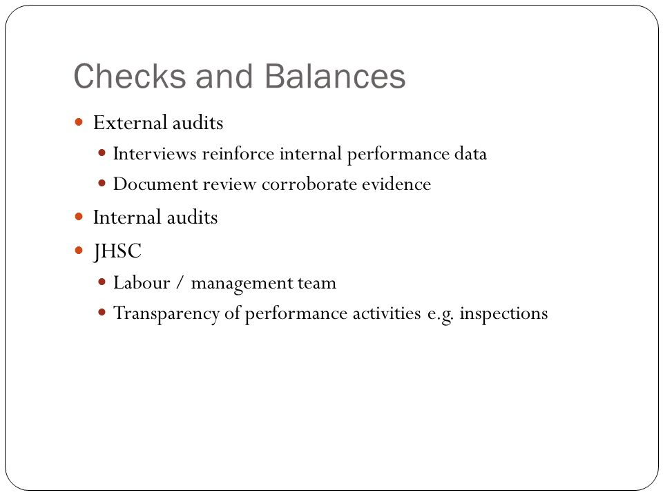 Checks and Balances External audits Interviews reinforce internal performance data Document review corroborate evidence Internal audits JHSC Labour /