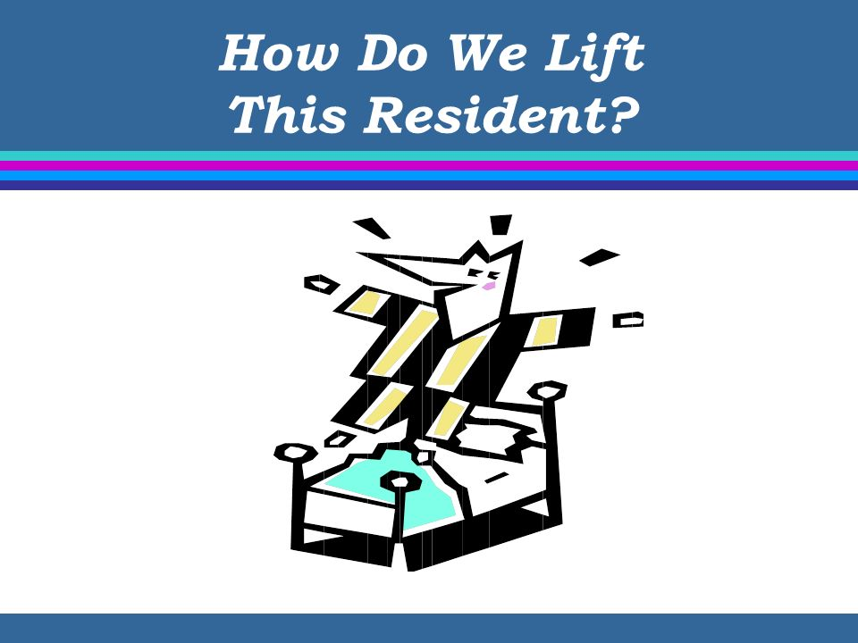 How Do We Lift This Resident?