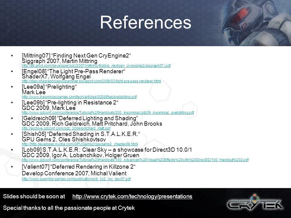 References [Mittring07] Finding Next Gen CryEngine2 Siggraph 2007, Martin Mittring http://ati.amd.com/developer/gdc/2007/mittring-finding_nextgen_crye