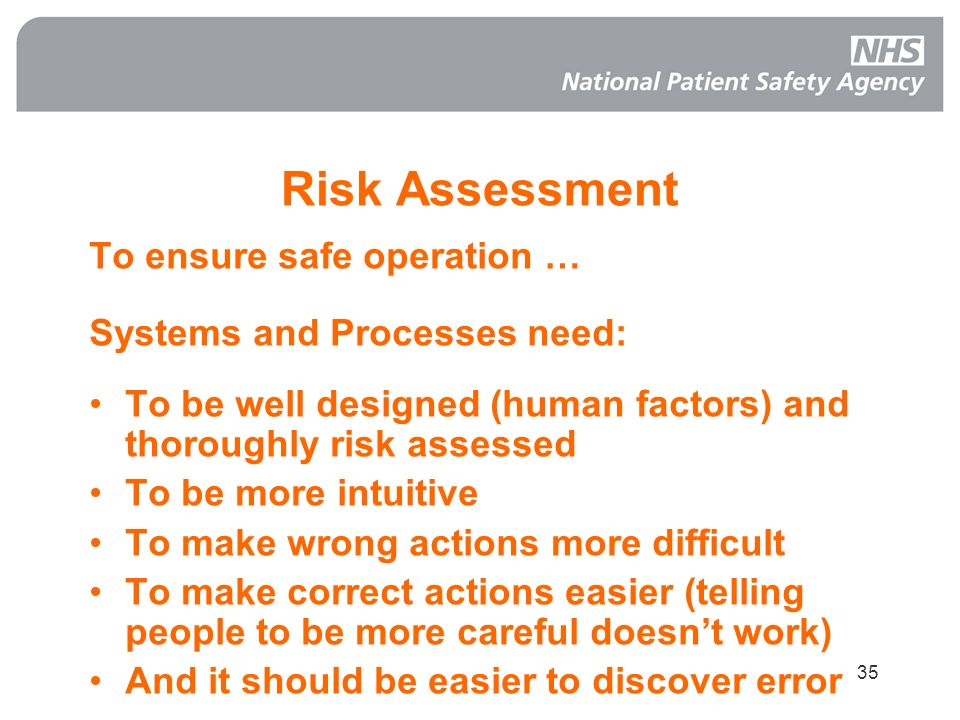 35 Risk Assessment To ensure safe operation … Systems and Processes need: To be well designed (human factors) and thoroughly risk assessed To be more