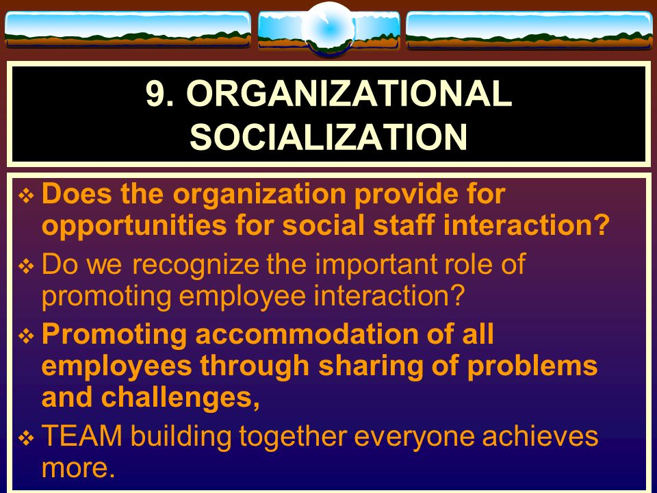 8. ORGANIZATIONAL CLIMATE AND CULTURE Organization lacks motivation, Workers do not belong and do not have identity, Every one does whatever they fee
