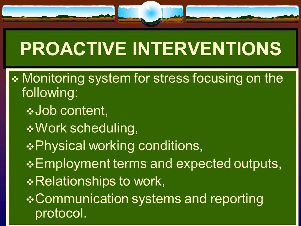 PROACTIVE INTERVENTIONS Improve communication system, Review of personnel policies, Cascade decision making process to lower levels, Conduct periodic