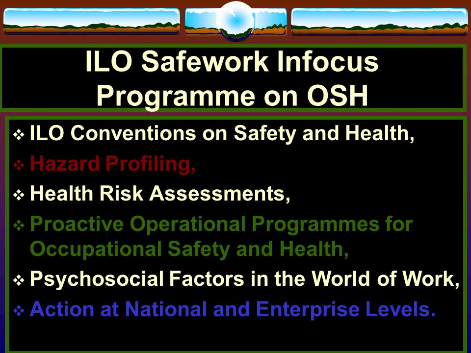 ILO SAFEWORK INFOCUS PROGRAMME WORLD OF WORK EMPLOYERS ORGANIZATIONS WORKERS 0RGANIZATIONS GOVERNMENT COMMUNITY