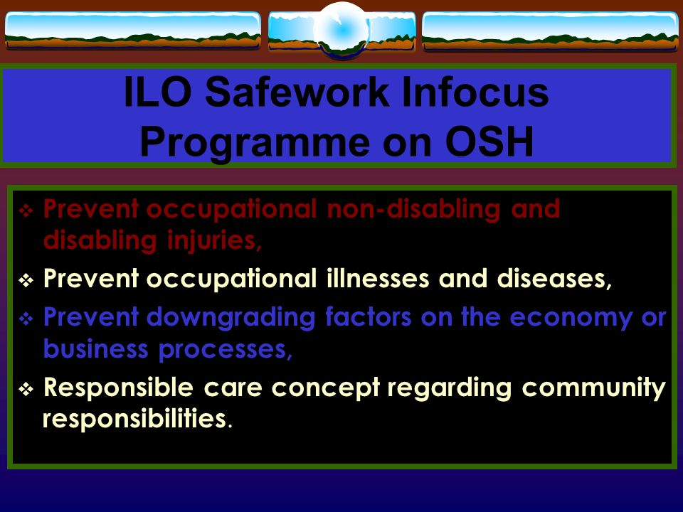 ILO Safework Infocus Programme on OSH ILO Conventions on Safety and Health, Hazard Profiling, Health Risk Assessments, Proactive Operational Programme