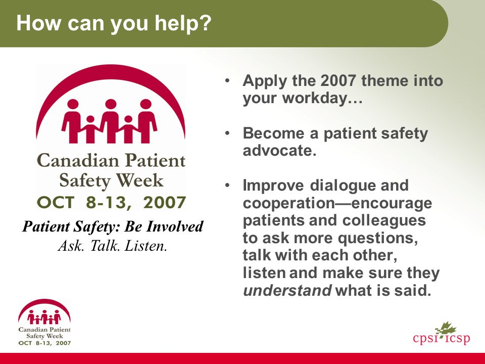 How can you help. Apply the 2007 theme into your workday… Become a patient safety advocate.