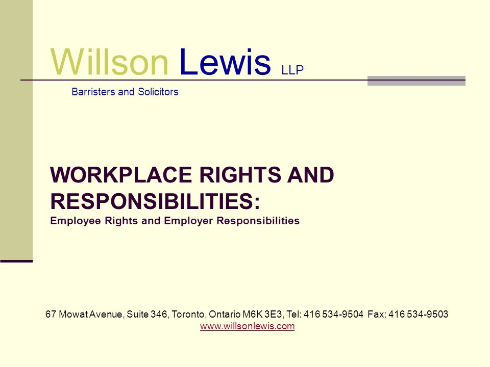 Willson Lewis LLP Barristers and Solicitors WORKPLACE RIGHTS AND RESPONSIBILITIES: Employee Rights and Employer Responsibilities 67 Mowat Avenue, Suit