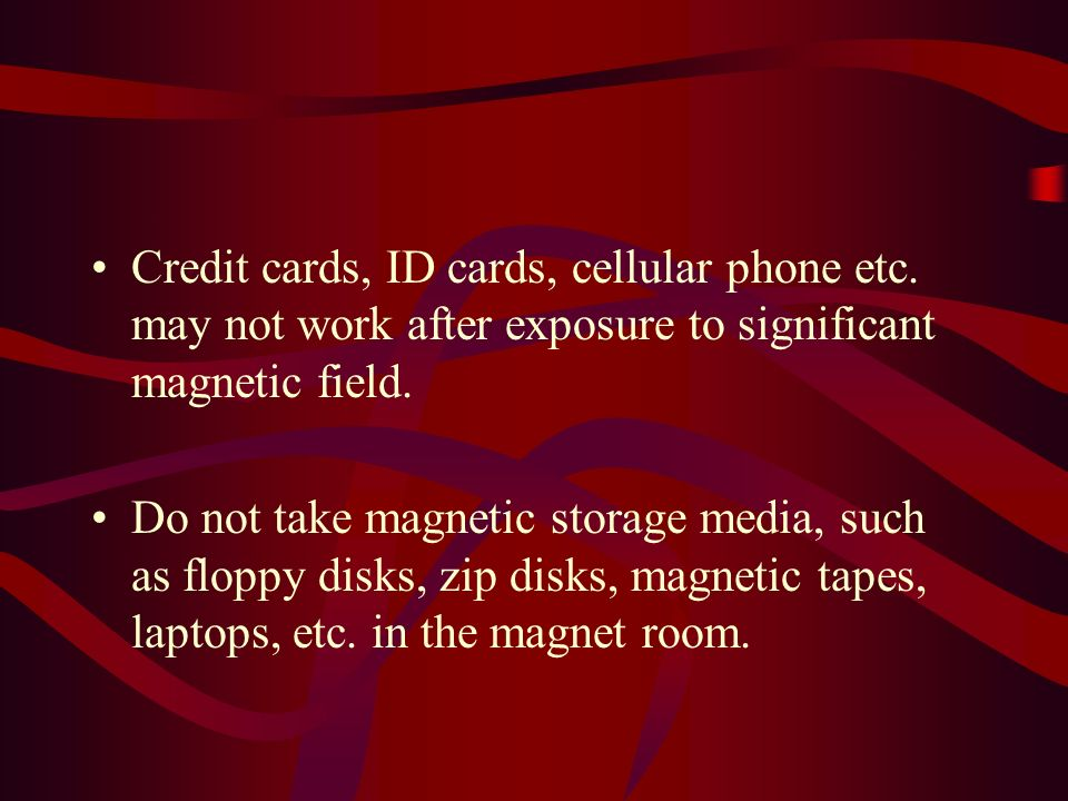 Credit cards, ID cards, cellular phone etc. may not work after exposure to significant magnetic field. Do not take magnetic storage media, such as flo