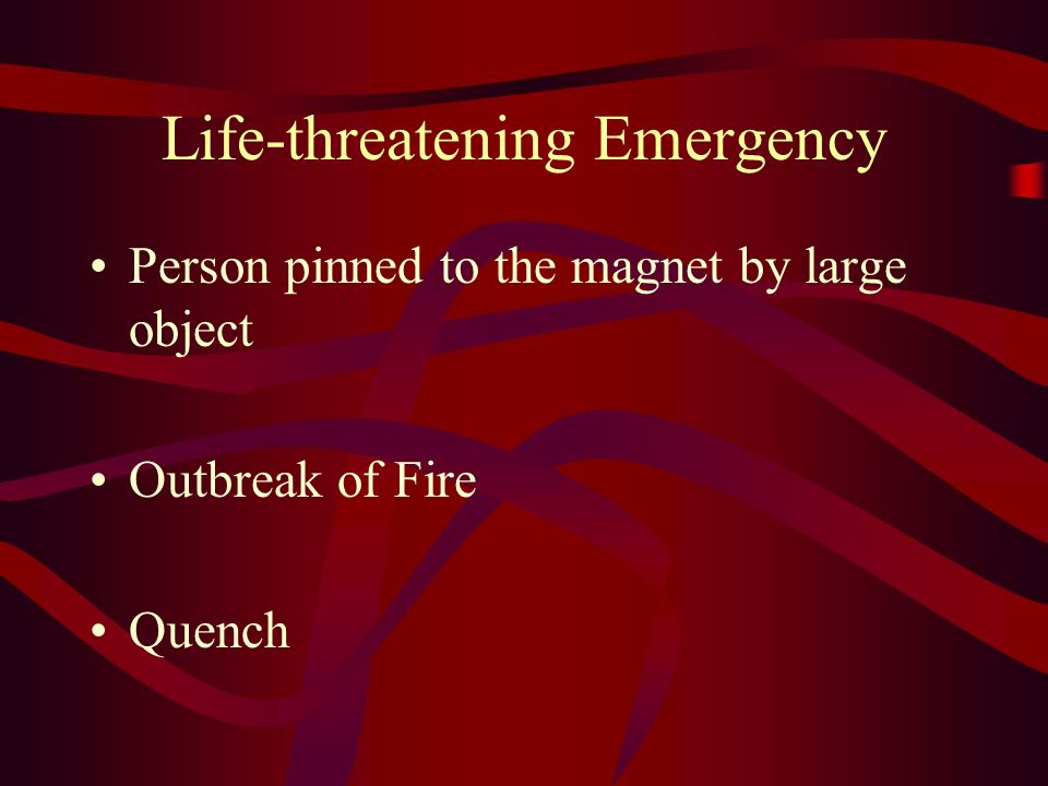 Life-threatening Emergency Person pinned to the magnet by large object Outbreak of Fire Quench