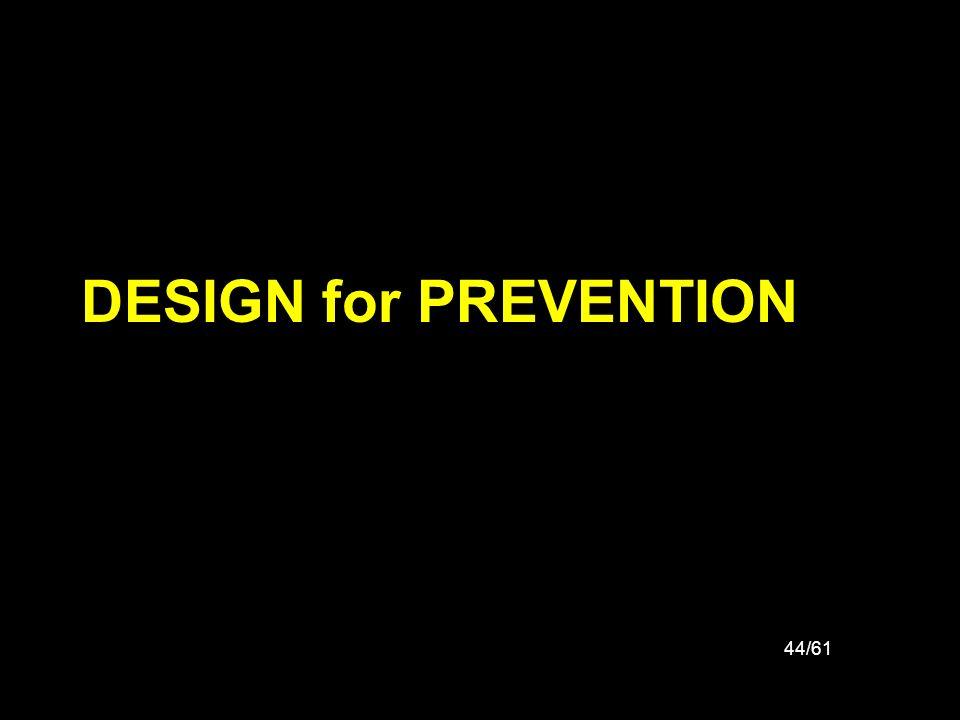 44/61 DESIGN for PREVENTION