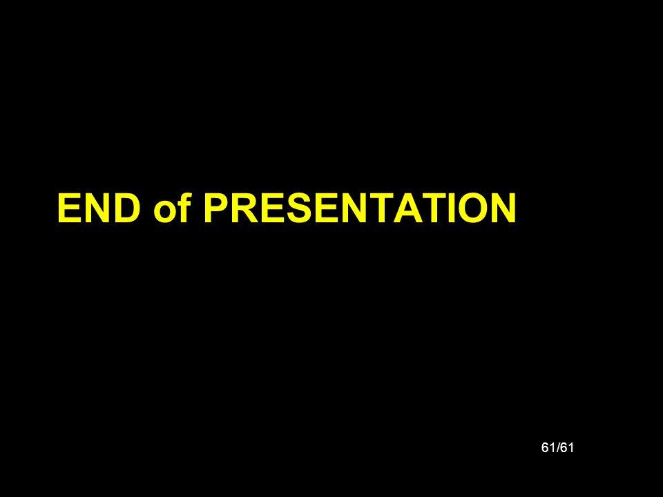 61/61 END of PRESENTATION