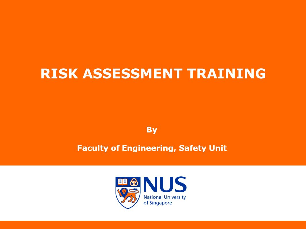 RISK ASSESSMENT TRAINING By Faculty of Engineering, Safety Unit