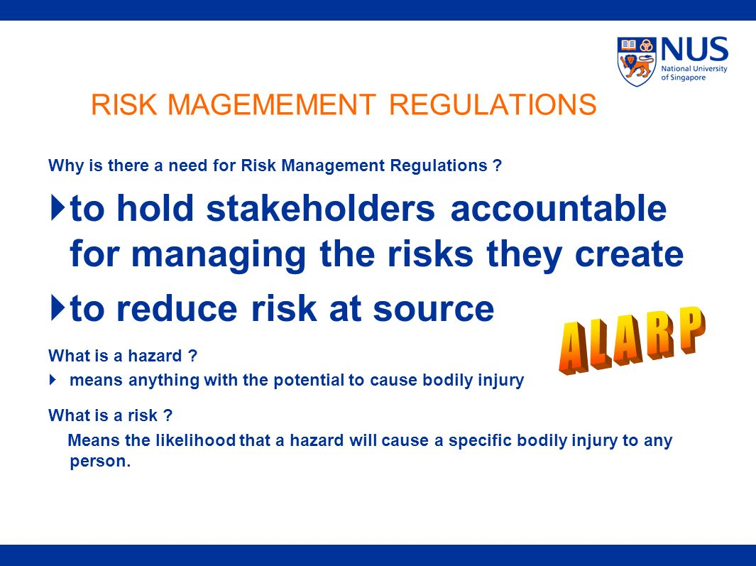 RISK MAGEMEMENT REGULATIONS Why is there a need for Risk Management Regulations ? to hold stakeholders accountable for managing the risks they create