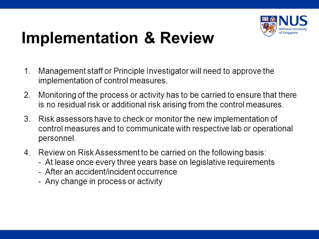 Implementation & Review 1.Management staff or Principle Investigator will need to approve the implementation of control measures. 2.Monitoring of the