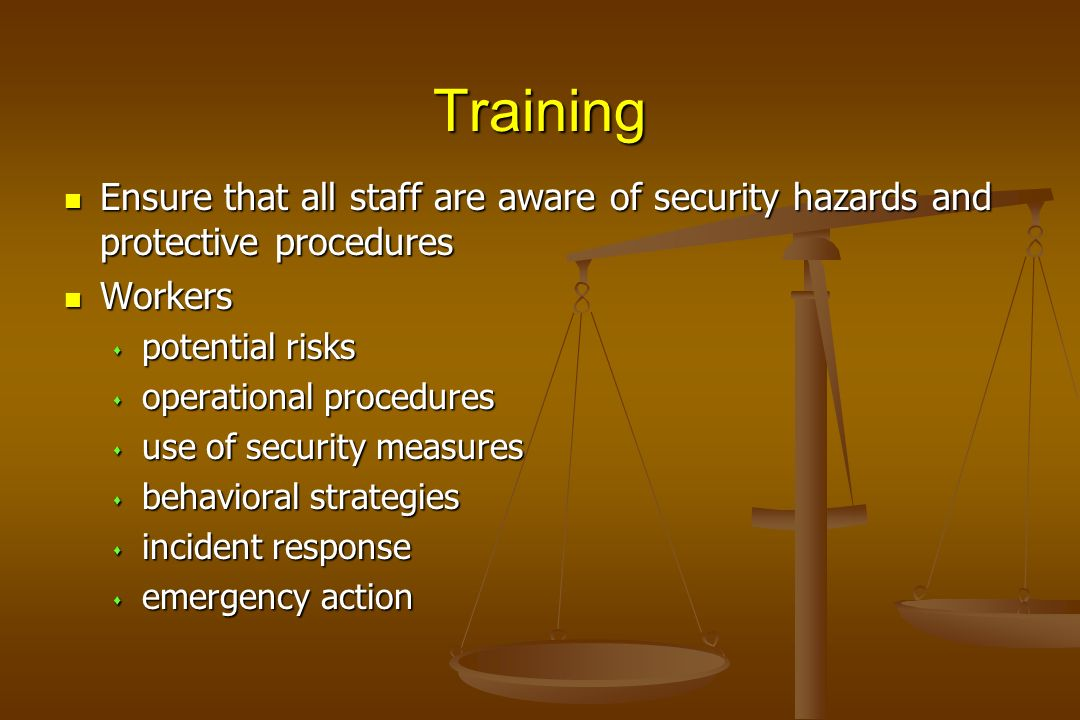 Training Ensure that all staff are aware of security hazards and protective procedures Ensure that all staff are aware of security hazards and protect