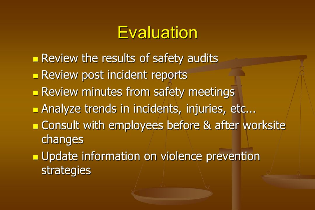 Evaluation Review the results of safety audits Review the results of safety audits Review post incident reports Review post incident reports Review mi