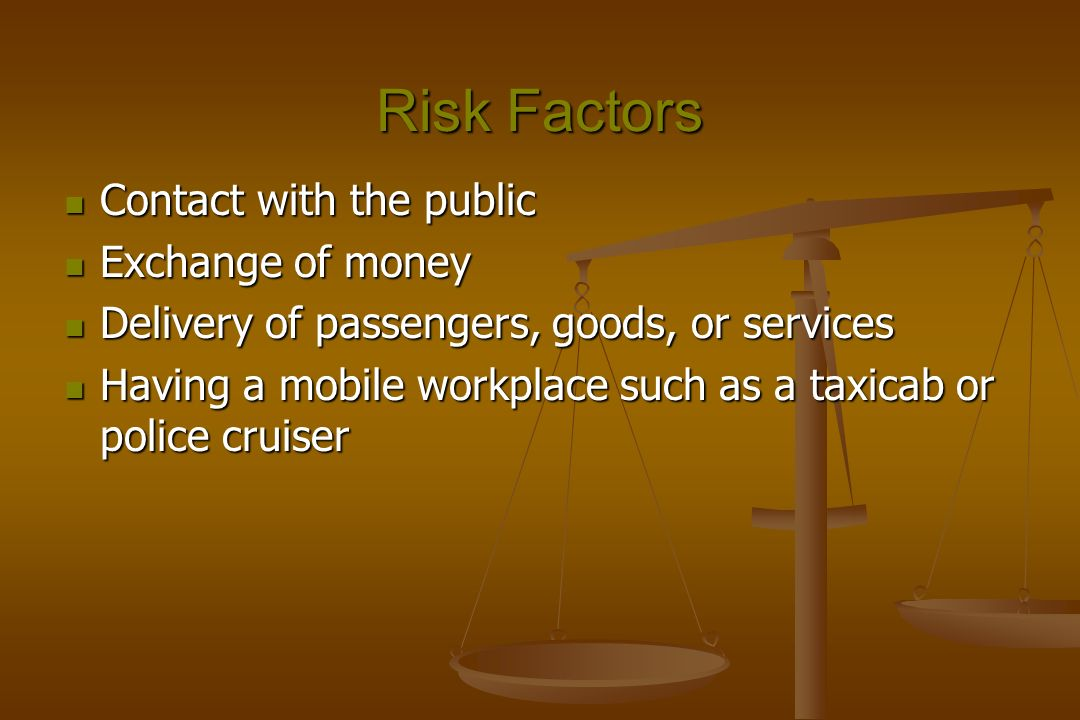Risk Factors Contact with the public Contact with the public Exchange of money Exchange of money Delivery of passengers, goods, or services Delivery o