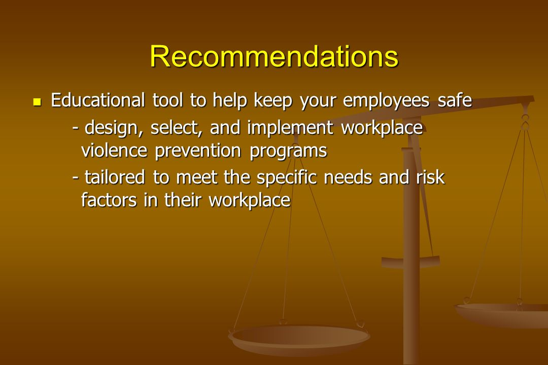 Recommendations Educational tool to help keep your employees safe Educational tool to help keep your employees safe - design, select, and implement wo