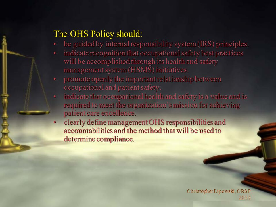 Christopher Lipowski, CRSP 2010 The OHS Policy should: be guided by internal responsibility system (IRS) principles.be guided by internal responsibili