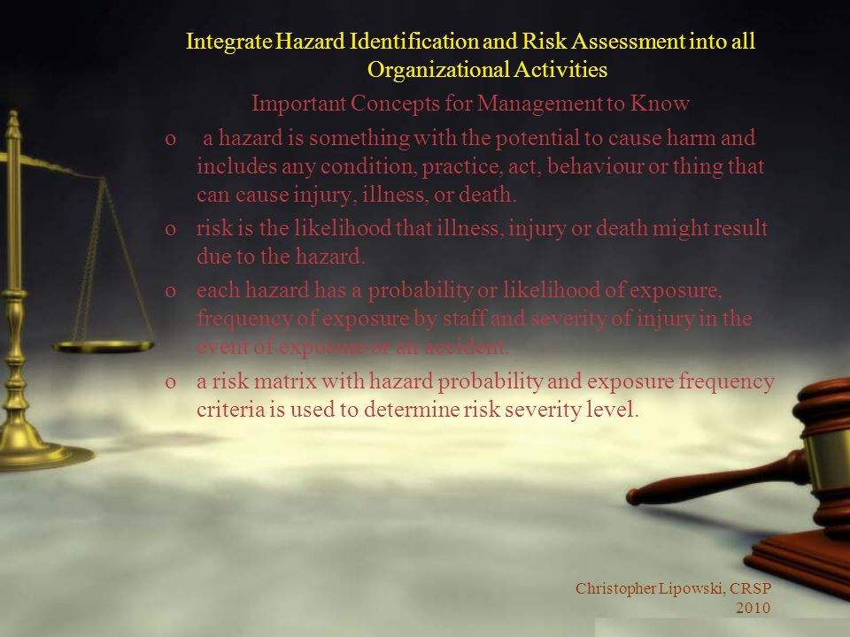 Christopher Lipowski, CRSP 2010 Integrate Hazard Identification and Risk Assessment into all Organizational Activities Important Concepts for Manageme