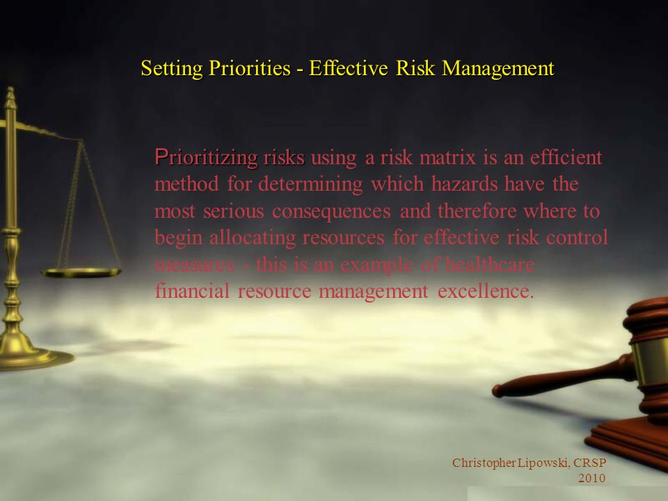 Christopher Lipowski, CRSP 2010 P rioritizing risks P rioritizing risks using a risk matrix is an efficient method for determining which hazards have