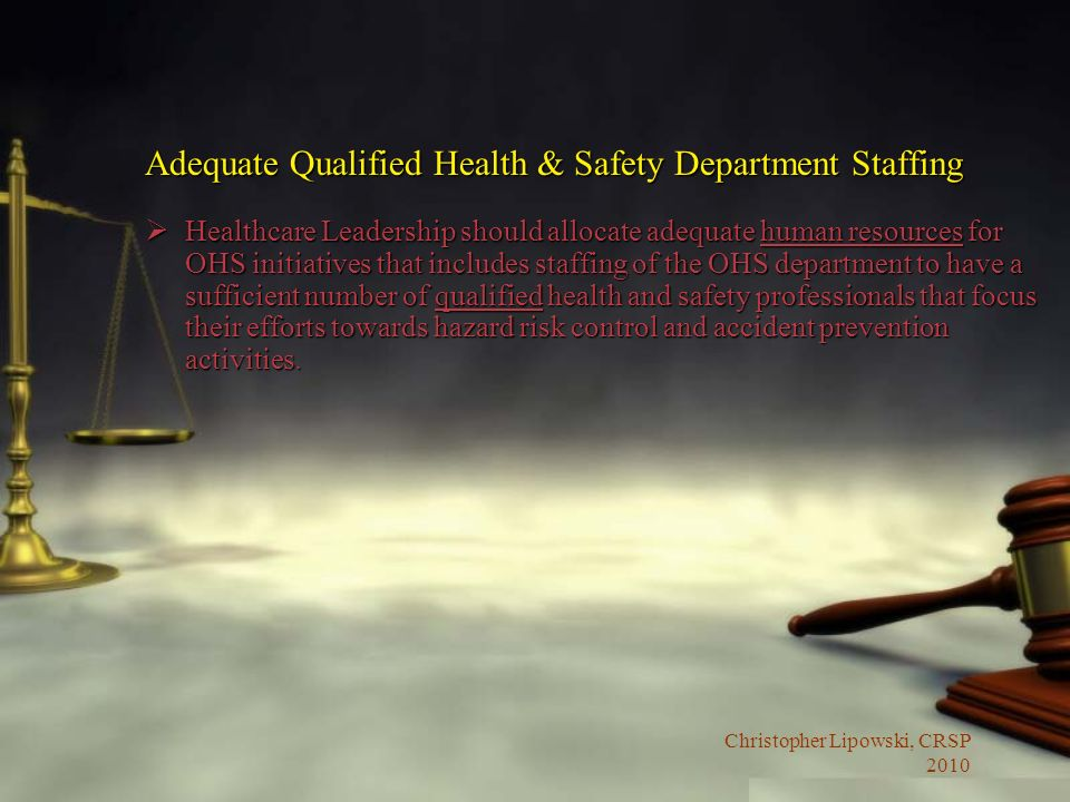 Christopher Lipowski, CRSP 2010 Adequate Qualified Health & Safety Department Staffing Healthcare Leadership should allocate adequate human resources