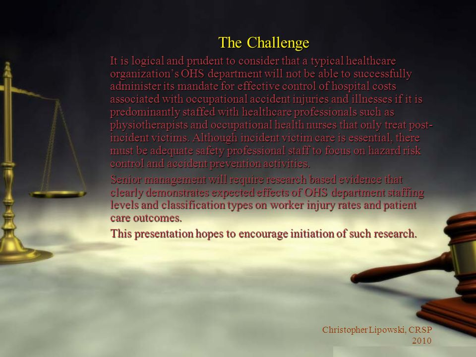 Christopher Lipowski, CRSP 2010 The Challenge It is logical and prudent to consider that a typical healthcare organizations OHS department will not be