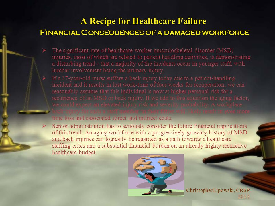 Christopher Lipowski, CRSP 2010 A Recipe for Healthcare Failure Financial Consequences of a damaged workforce The significant rate of healthcare worke