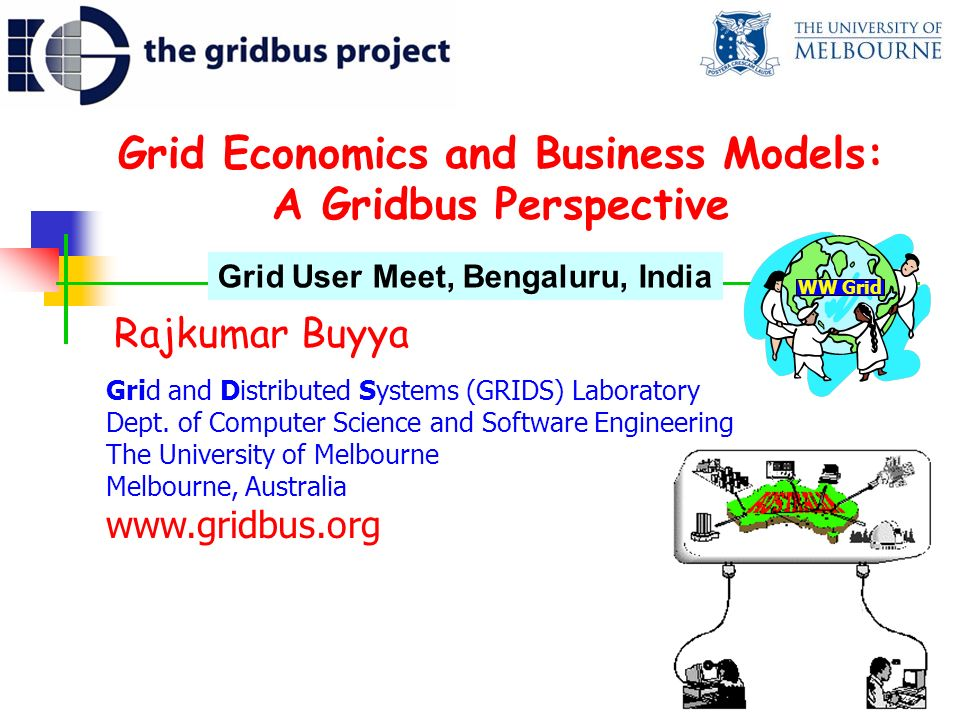 Grid Economics and Business Models: A Gridbus Perspective Rajkumar Buyya Grid and Distributed Systems (GRIDS) Laboratory Dept.